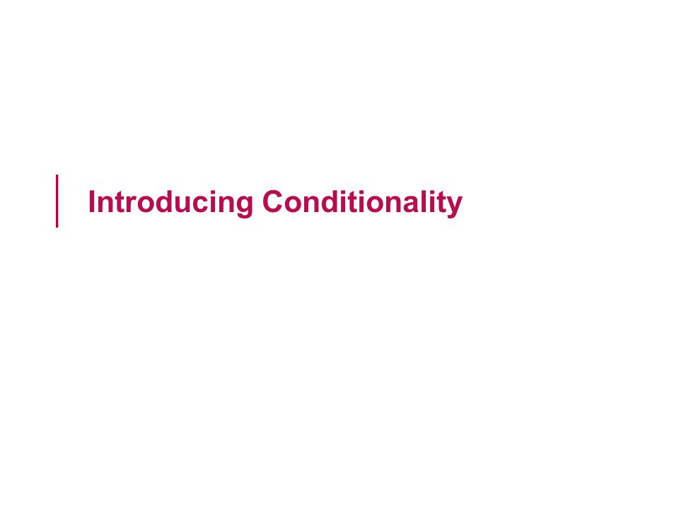 Introducing Conditionality