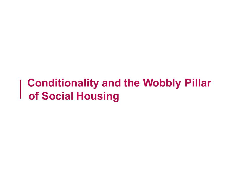 Conditionality and Social Housing conditionality is now a key feature of contemporary social housing policy in the UK Dwyer (2004) conduct as the focus of policy and analysis (activation agenda) linking rights to specific behavioural responsibilities o probationary tenancies o exclusion of nuisance neighbours o pursuit of ASBOs by landlords