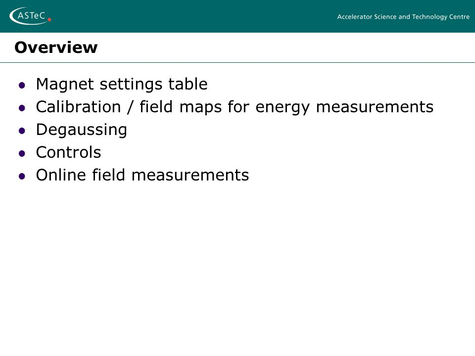 Overview Magnet settings table Calibration / field maps for energy measurements Degaussing Controls Online field measurements