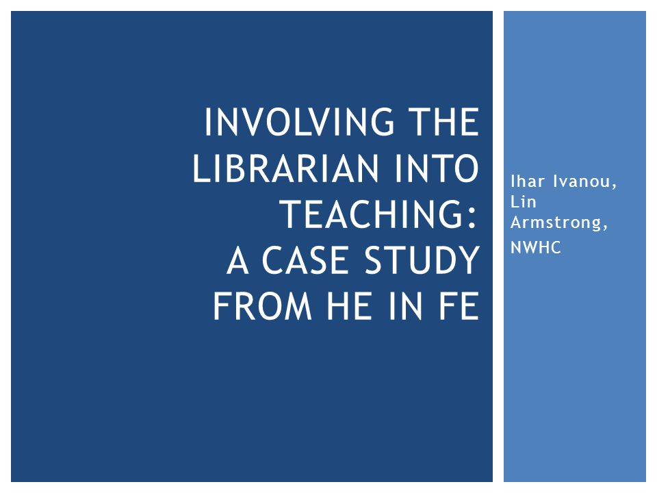 Ihar Ivanou, Lin Armstrong, NWHC INVOLVING THE LIBRARIAN INTO TEACHING: A CASE STUDY FROM HE IN FE
