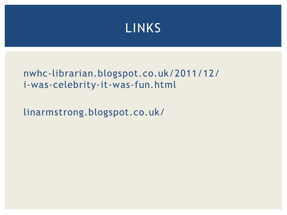nwhc-librarian.blogspot.co.uk/2011/12/ i-was-celebrity-it-was-fun.html linarmstrong.blogspot.co.uk/ LINKS