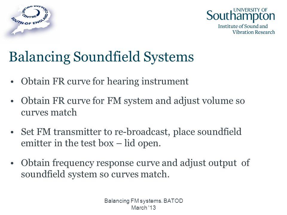 Balancing Soundfield Systems Obtain FR curve for hearing instrument Obtain FR curve for FM system and adjust volume so curves match Set FM transmitter