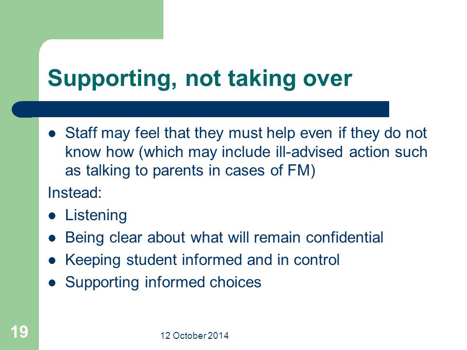 12 October 2014 19 Supporting, not taking over Staff may feel that they must help even if they do not know how (which may include ill-advised action s