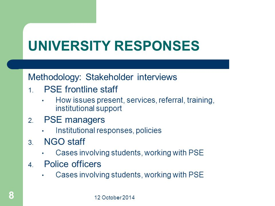 12 October 2014 8 UNIVERSITY RESPONSES Methodology: Stakeholder interviews 1. PSE frontline staff How issues present, services, referral, training, in