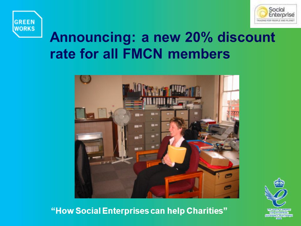 How Social Enterprises can help Charities Announcing: a new 20% discount rate for all FMCN members