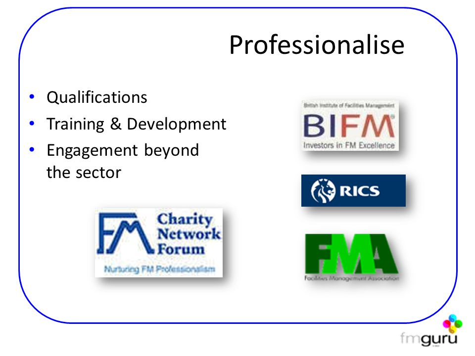 Professionalise Qualifications Training & Development Engagement beyond the sector