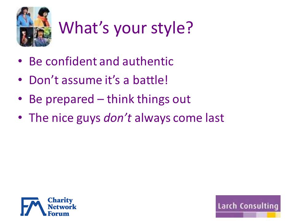 What's your style. Be confident and authentic Don't assume it's a battle.