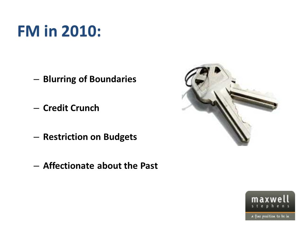 – Blurring of Boundaries – Credit Crunch – Restriction on Budgets – Affectionate about the Past FM in 2010: 1