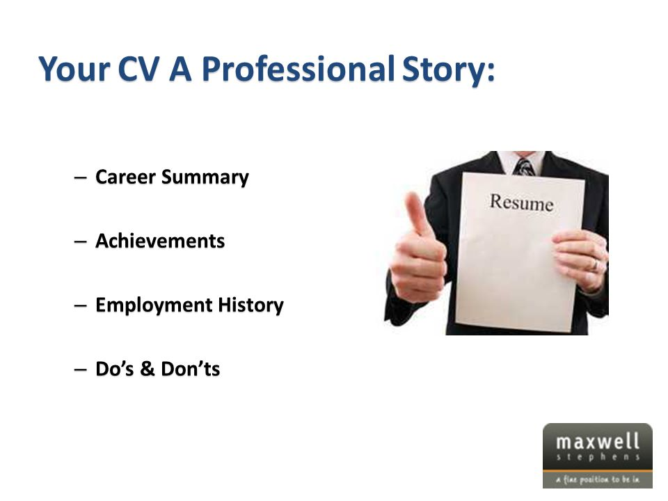 – Career Summary – Achievements – Employment History – Do's & Don'ts Your CV A Professional Story: