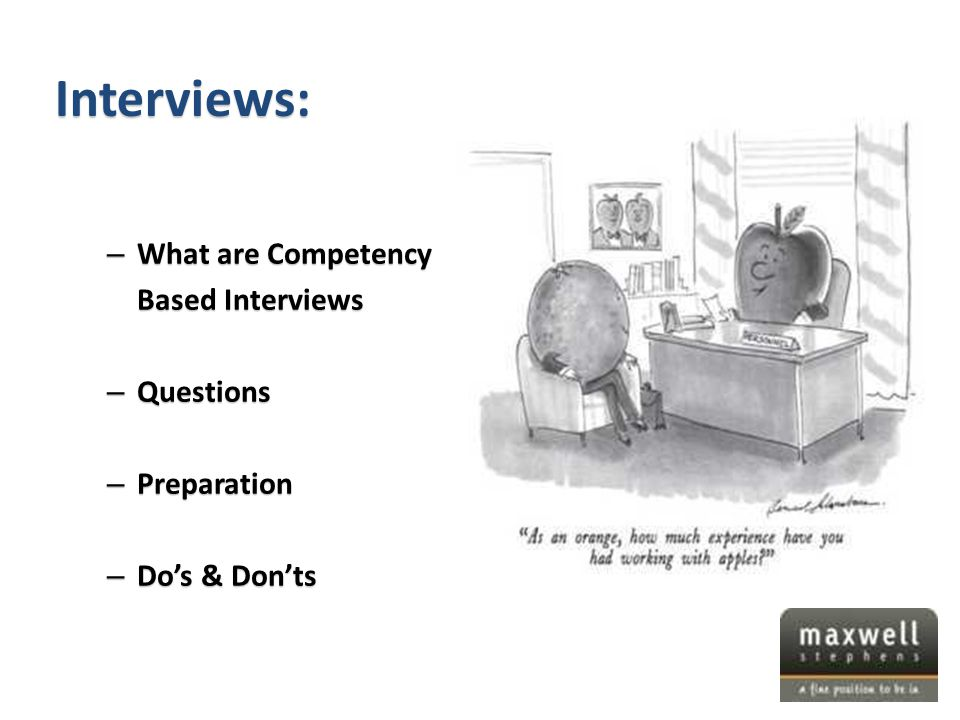 Interviews: – What are Competency Based Interviews – Questions – Preparation – Do's & Don'ts