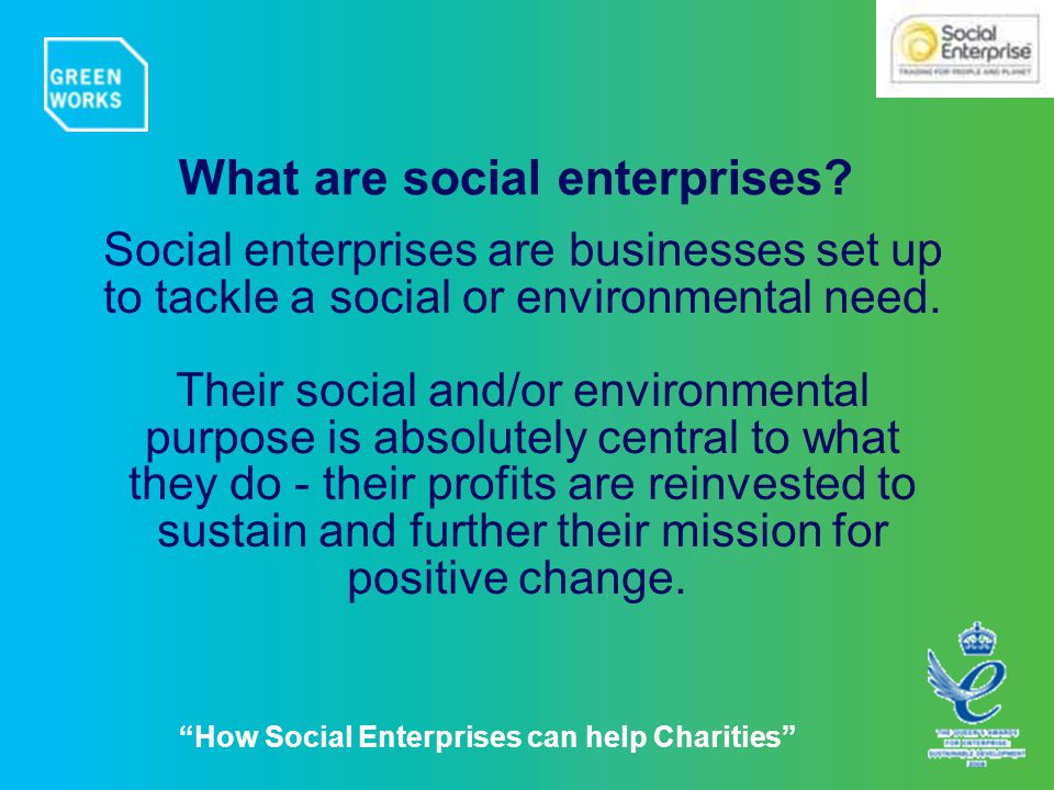 Social enterprises are businesses set up to tackle a social or environmental need.