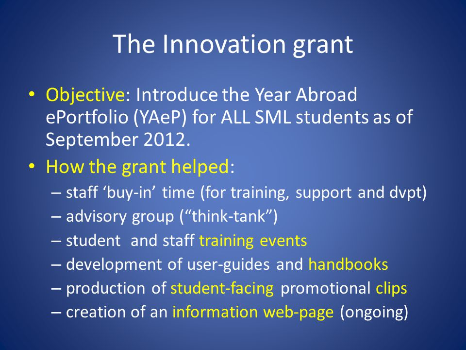 The Innovation grant Objective: Introduce the Year Abroad ePortfolio (YAeP) for ALL SML students as of September 2012.
