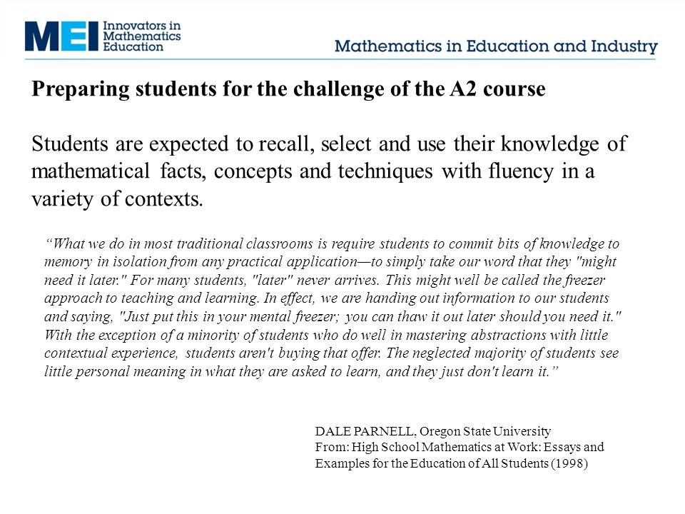 Preparing students for the challenge of the A2 course Students are expected to recall, select and use their knowledge of mathematical facts, concepts