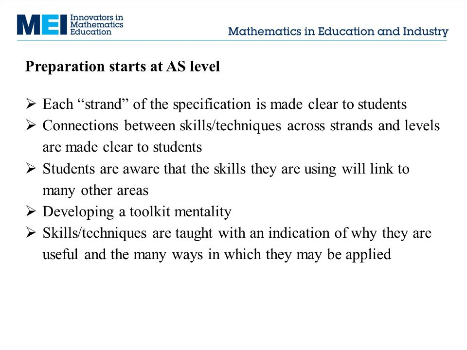 """Preparation starts at AS level  Each """"strand"""" of the specification is made clear to students  Connections between skills/techniques across strands a"""