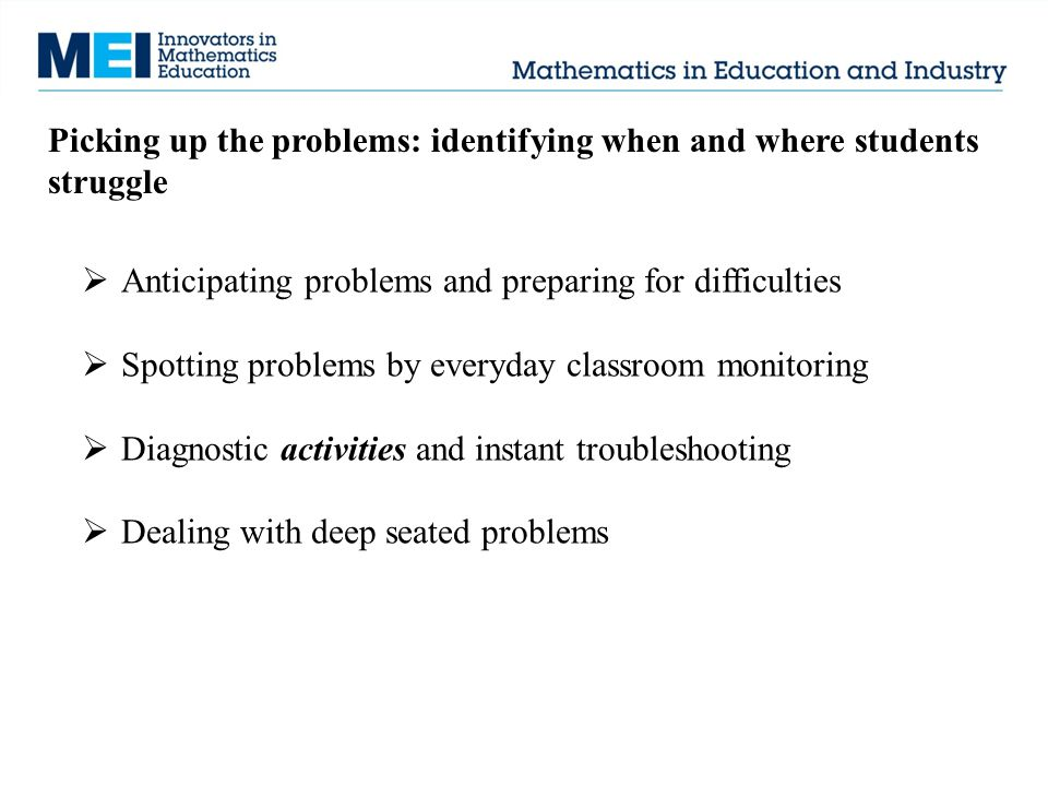 Picking up the problems: identifying when and where students struggle  Anticipating problems and preparing for difficulties  Spotting problems by ev