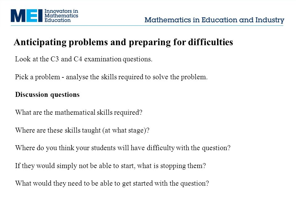 Anticipating problems and preparing for difficulties Look at the C3 and C4 examination questions.
