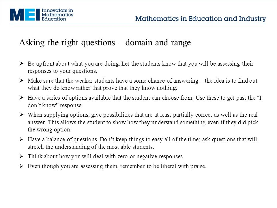 Asking the right questions – domain and range  Be upfront about what you are doing.