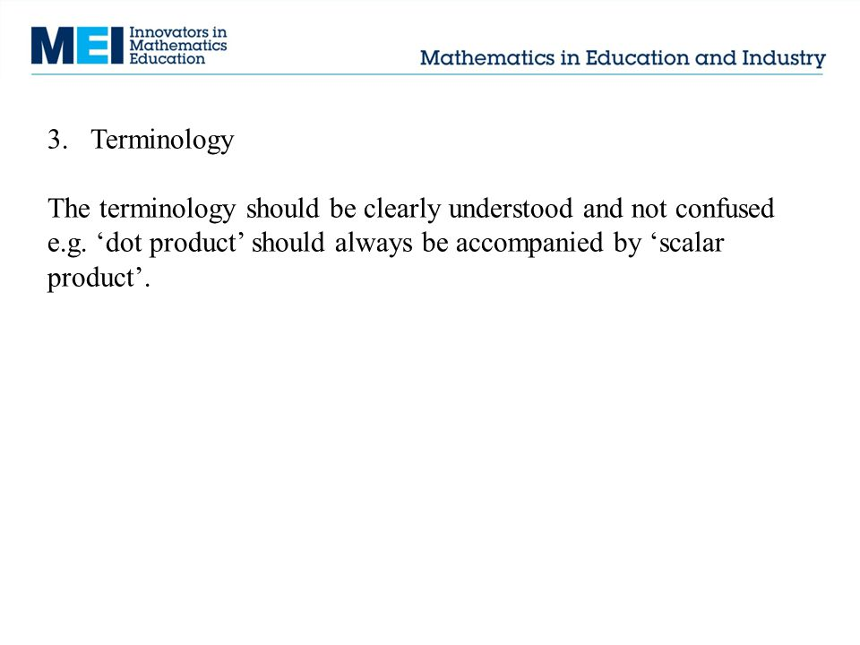 3.Terminology The terminology should be clearly understood and not confused e.g.