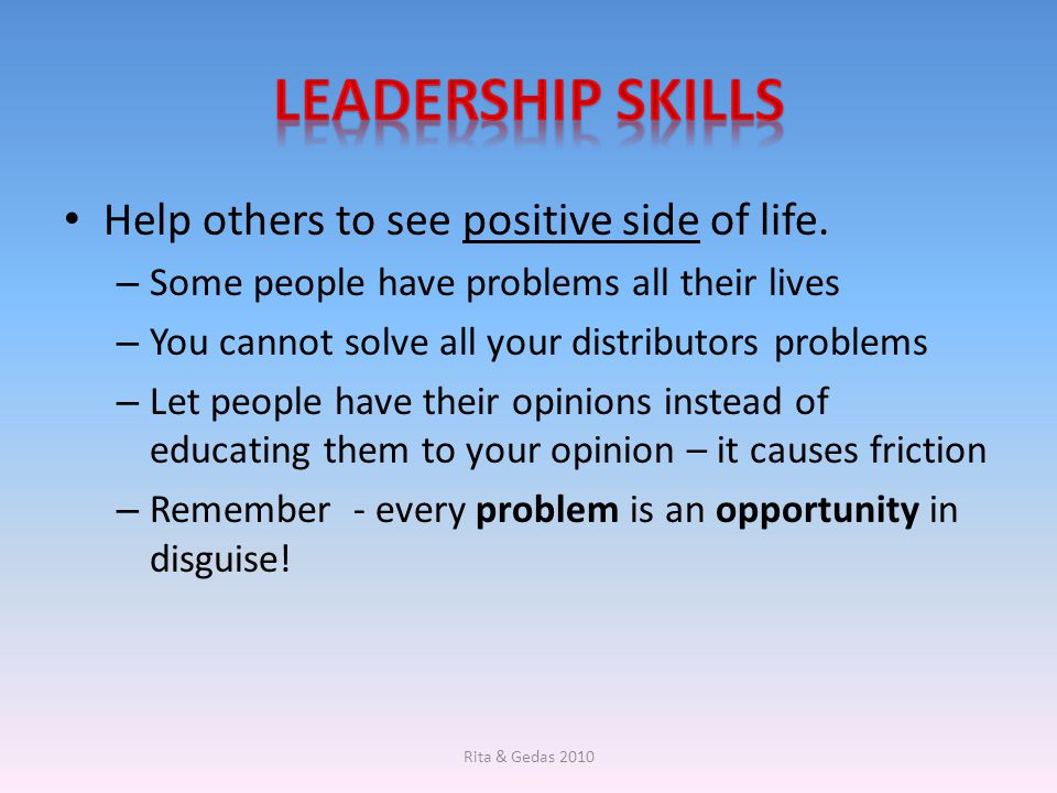 Help others to see positive side of life. – Some people have problems all their lives – You cannot solve all your distributors problems – Let people h