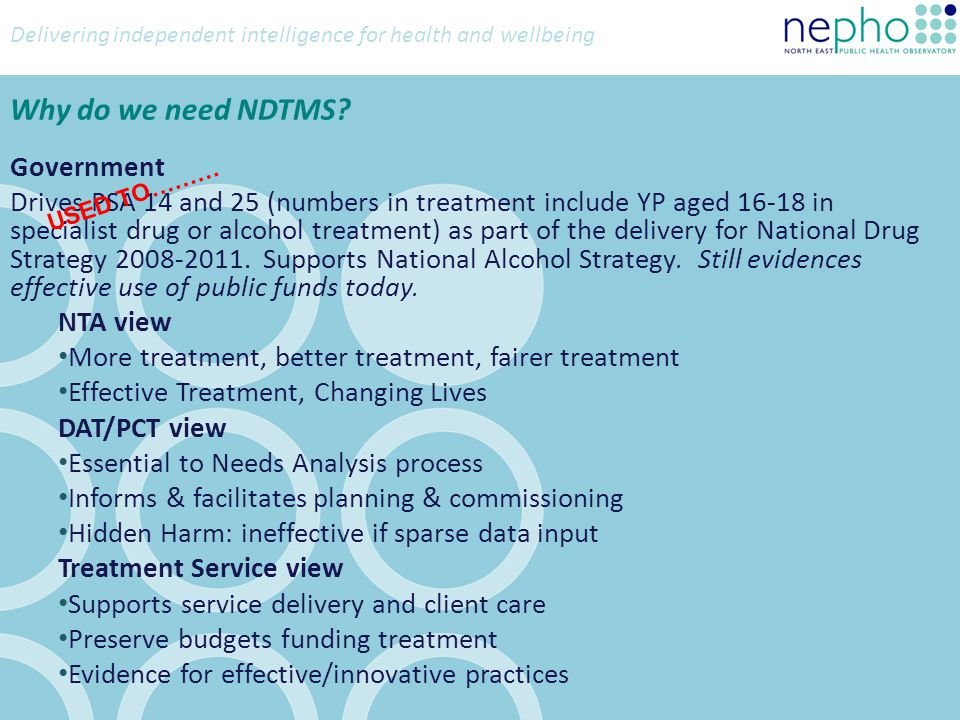Delivering independent intelligence for health and wellbeing Why do we need NDTMS.