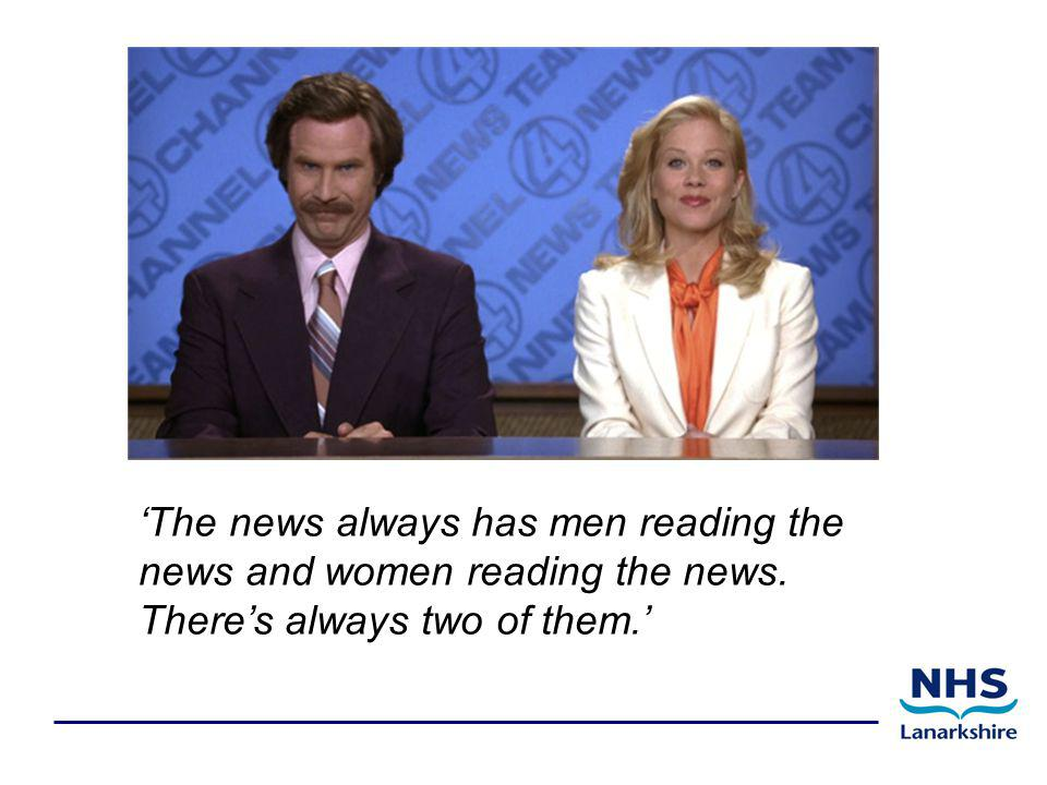 'The news always has men reading the news and women reading the news. There's always two of them.'