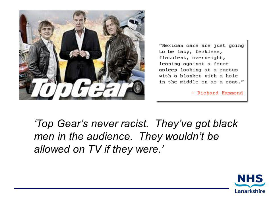 'Top Gear's never racist. They've got black men in the audience.