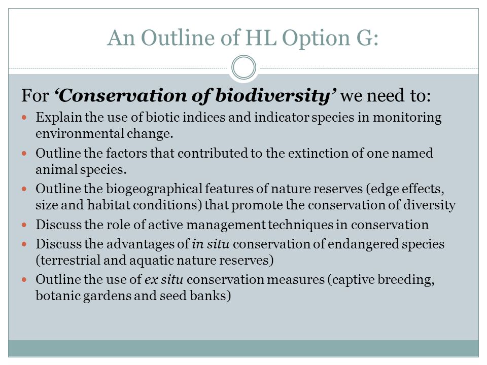 An Outline of HL Option G: For 'Conservation of biodiversity' we need to: Explain the use of biotic indices and indicator species in monitoring environmental change.