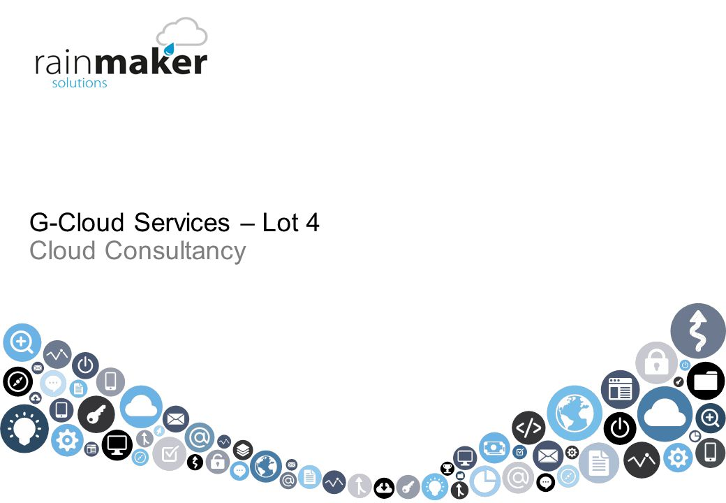 © 2013 Rainmaker Solutions Limited. All rights reserved. G-Cloud Services – Lot 4 Cloud Consultancy