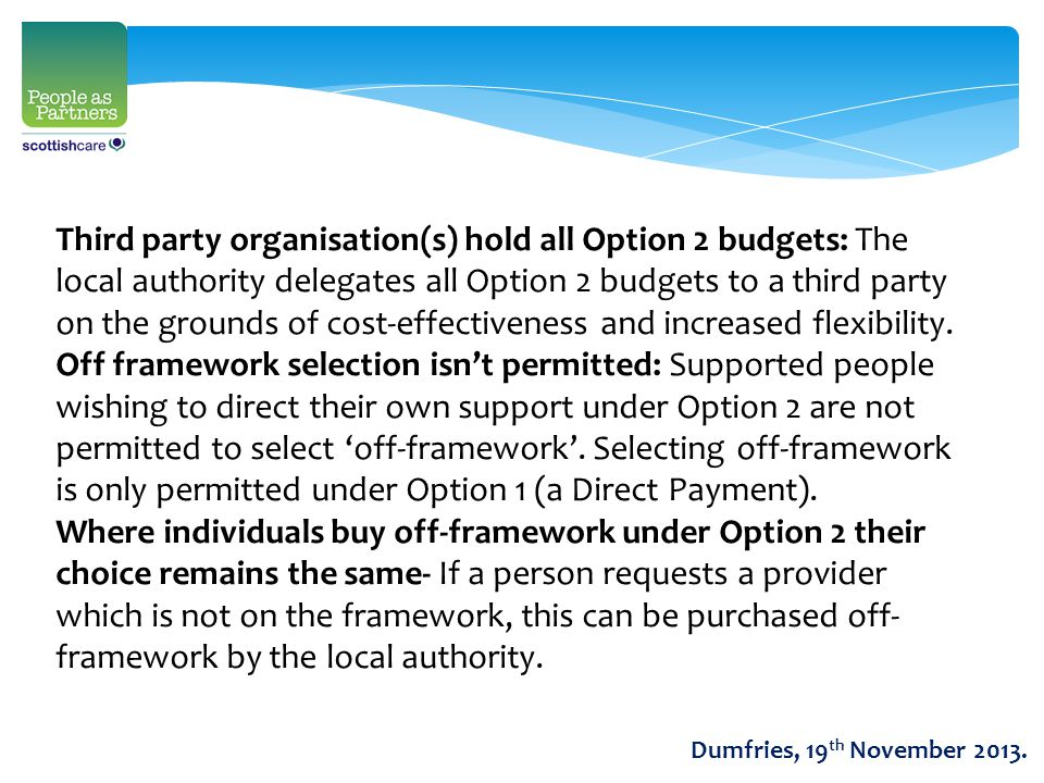 Third party organisation(s) hold all Option 2 budgets: The local authority delegates all Option 2 budgets to a third party on the grounds of cost-effe