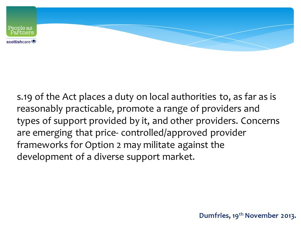 s.19 of the Act places a duty on local authorities to, as far as is reasonably practicable, promote a range of providers and types of support provided by it, and other providers.