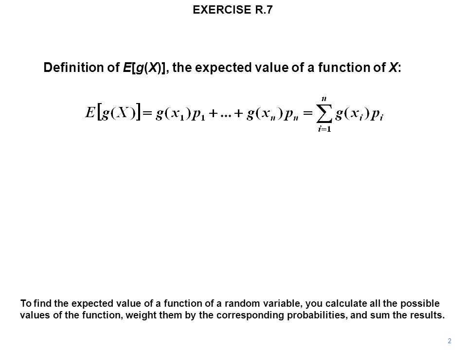 Definition of E[g(X)], the expected value of a function of X: To find the expected value of a function of a random variable, you calculate all the pos