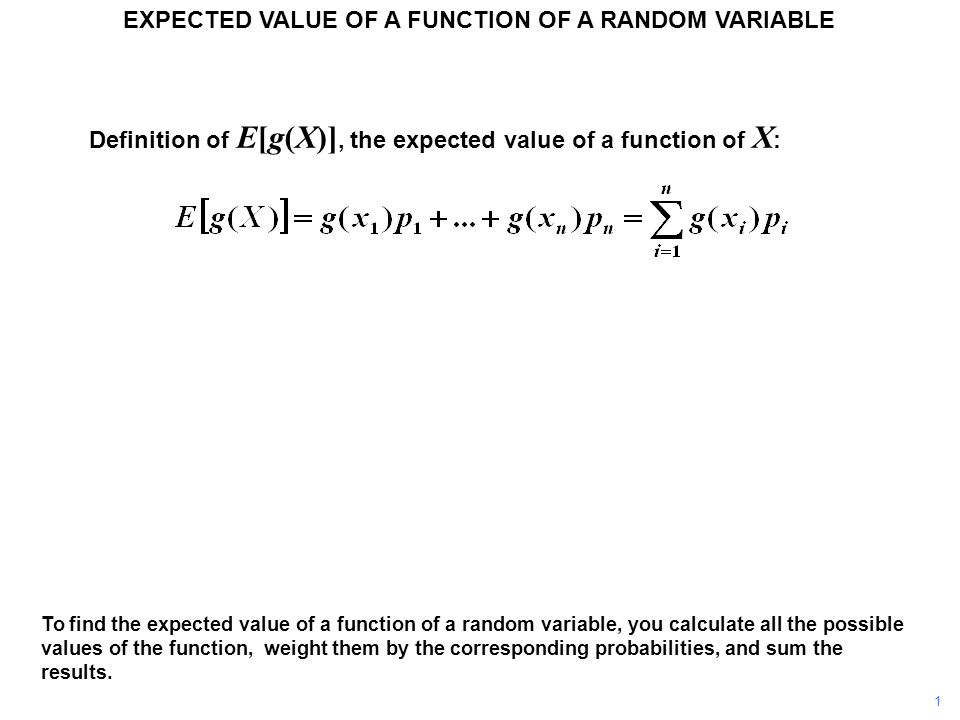 Example: For example, the expected value of X 2 is found by calculating all its possible values, multiplying them by the corresponding probabilities, and summing.