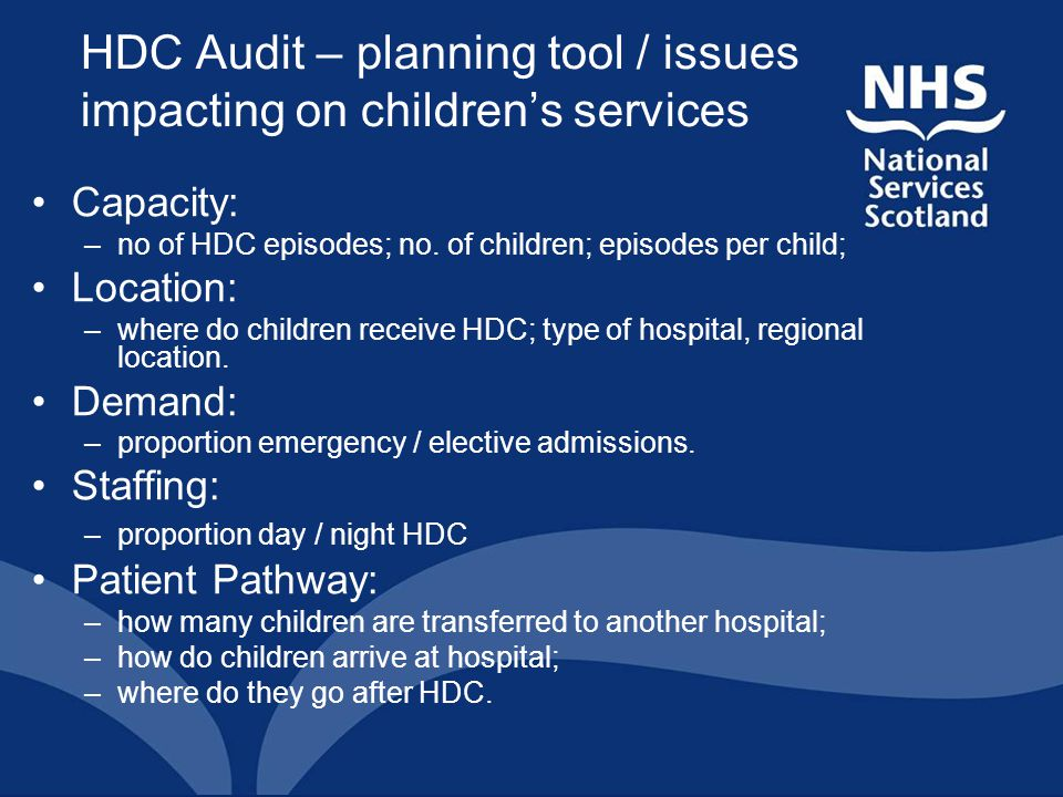 HDC Audit – planning tool / issues impacting on children's services Capacity: –no of HDC episodes; no. of children; episodes per child; Location: –whe
