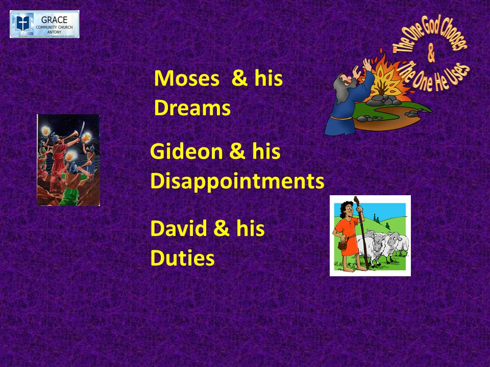 Moses & his Dreams Gideon & his Disappointments David & his Duties Isaiah & his Distractions