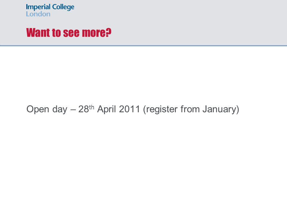 Want to see more Open day – 28 th April 2011 (register from January)