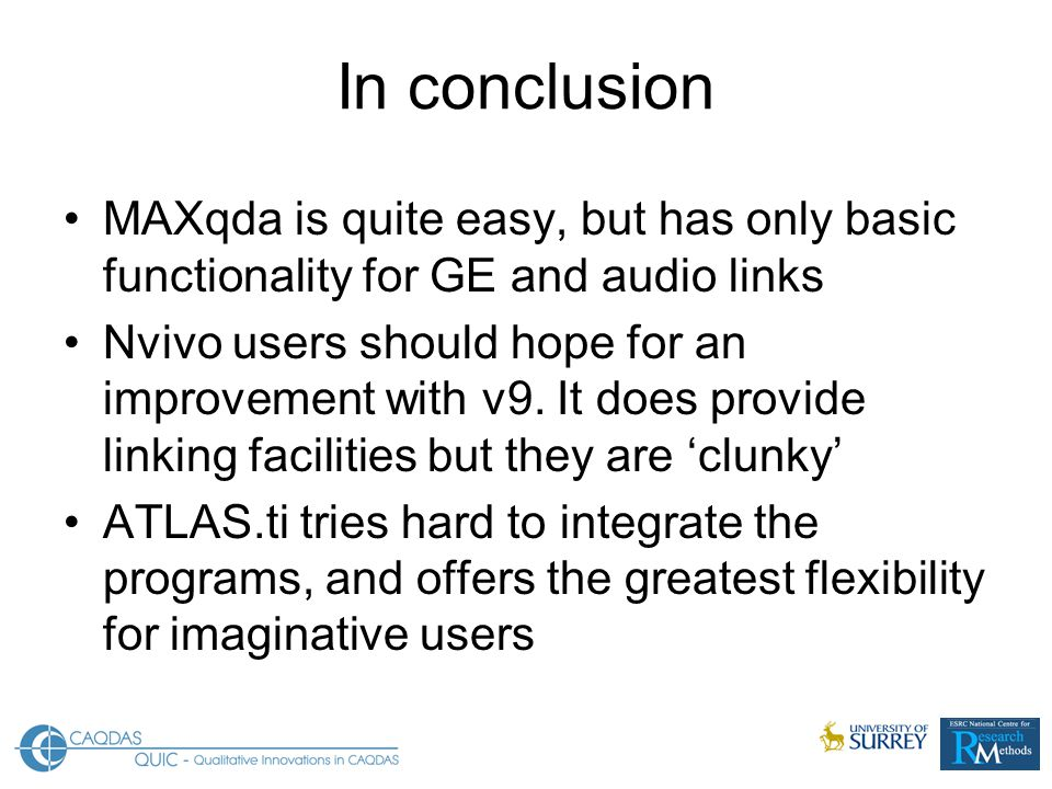 In conclusion MAXqda is quite easy, but has only basic functionality for GE and audio links Nvivo users should hope for an improvement with v9. It doe