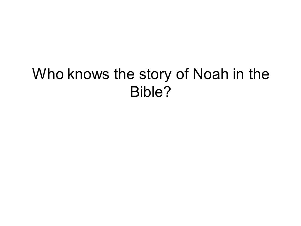 Who knows the story of Noah in the Bible