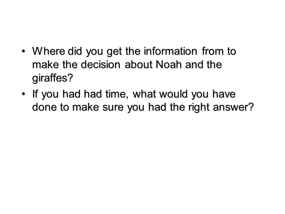 Where did you get the information from to make the decision about Noah and the giraffes?Where did you get the information from to make the decision about Noah and the giraffes.