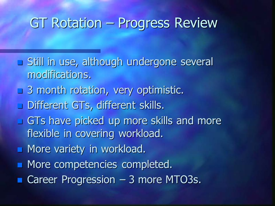 GT Rotation – Progress Review n Still in use, although undergone several modifications.