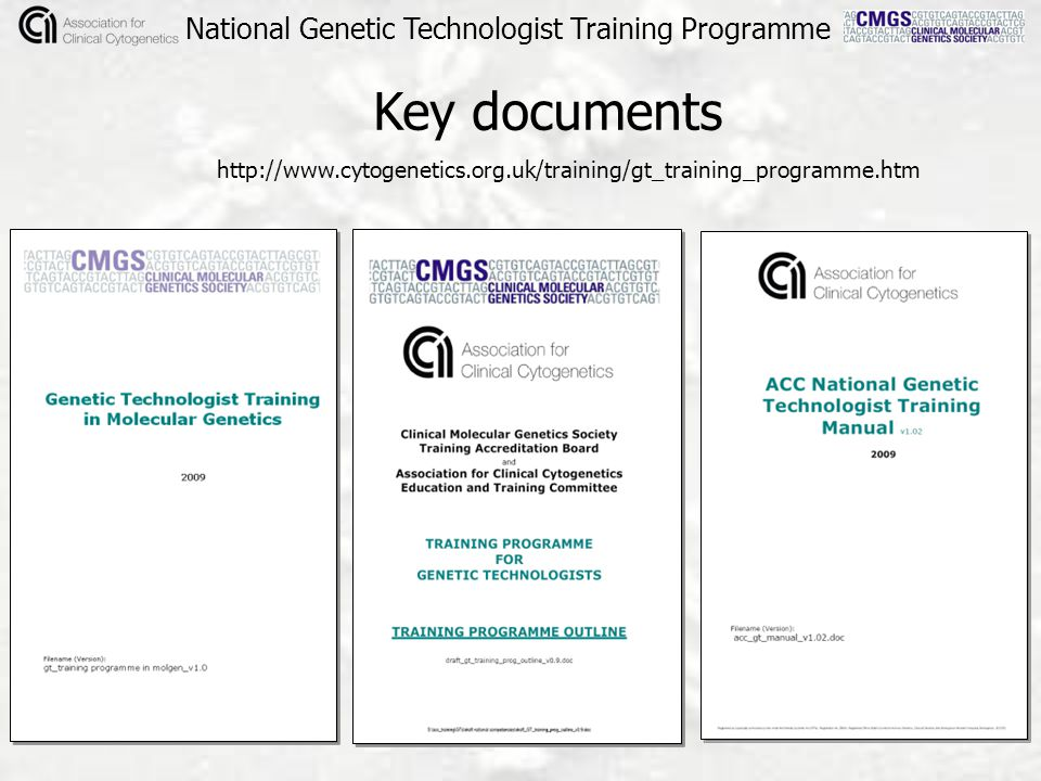 Key documents http://www.cytogenetics.org.uk/training/gt_training_programme.htm National Genetic Technologist Training Programme