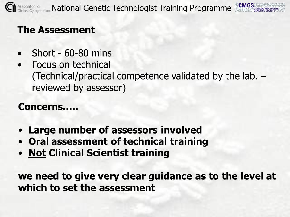 The Assessment Short - 60-80 mins Focus on technical (Technical/practical competence validated by the lab. – reviewed by assessor) National Genetic Te