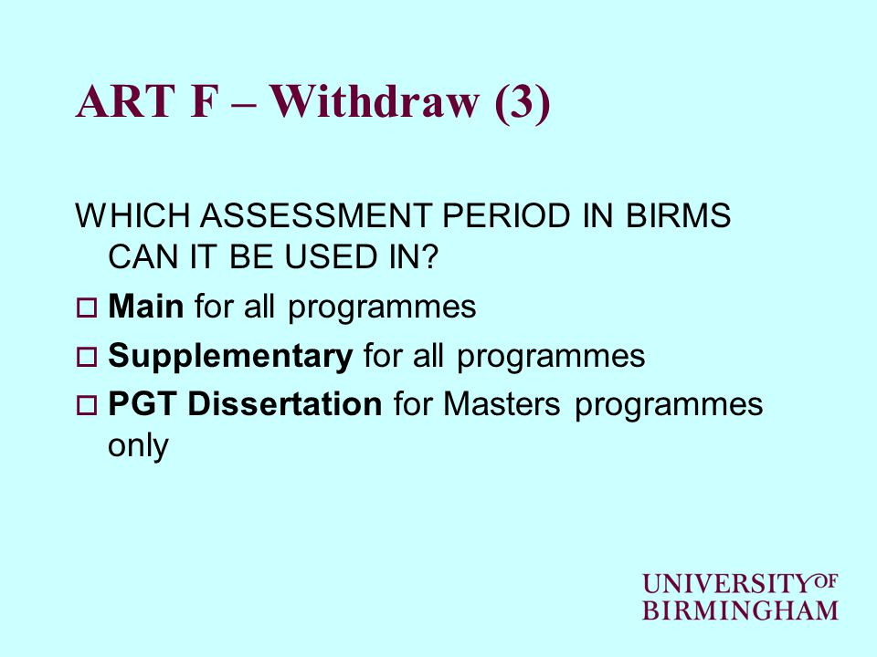 ART F – Withdraw (3) WHICH ASSESSMENT PERIOD IN BIRMS CAN IT BE USED IN.
