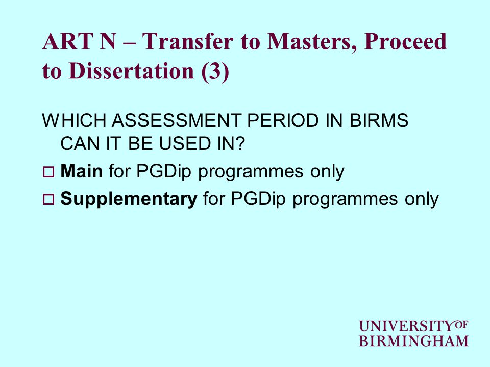ART N – Transfer to Masters, Proceed to Dissertation (3) WHICH ASSESSMENT PERIOD IN BIRMS CAN IT BE USED IN.