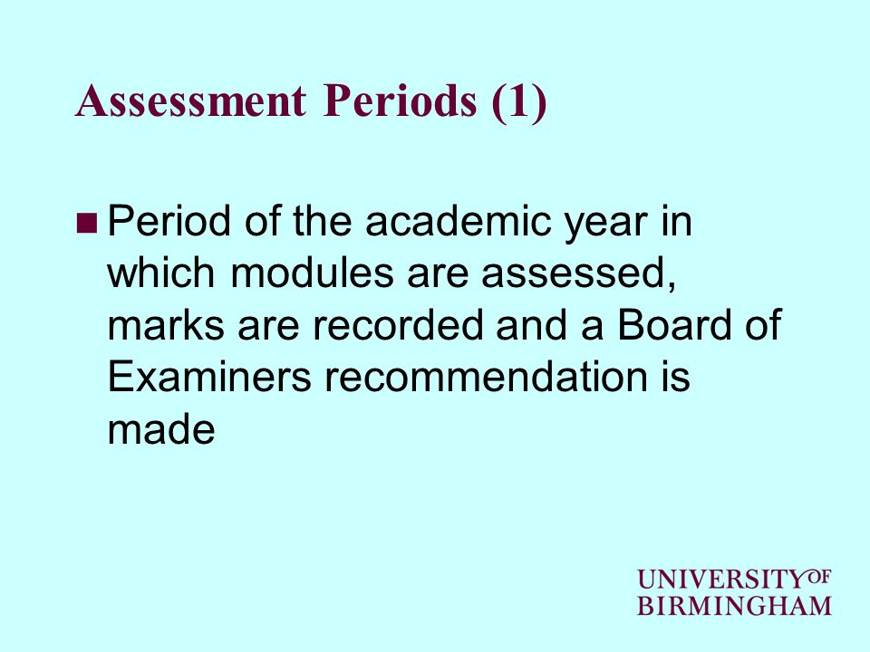 Assessment Periods (1) Period of the academic year in which modules are assessed, marks are recorded and a Board of Examiners recommendation is made