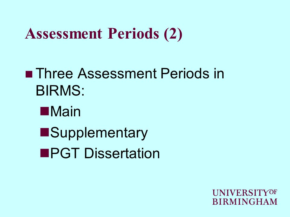 ART B - Successful Completion (4) BIRMS AUTO-CALCULATION (continued) Checks the number of achieved credits in taught modules (Masters programmes) Calculates Taught modules Weighted Mean Mark (Masters programmes) Calculates Dissertation module(s) Weighted Mean Mark (Masters programmes)
