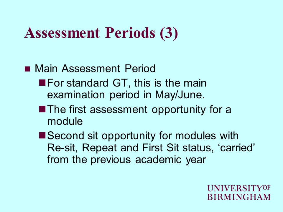 Assessment Periods (3) Main Assessment Period For standard GT, this is the main examination period in May/June.