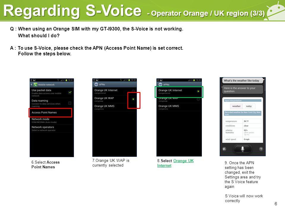 Regarding S-Voice - Operator Orange / UK region (3/3) 6 7.Orange UK WAP is currently selected 8.Select Orange UK Internet 9. Once the APN setting has