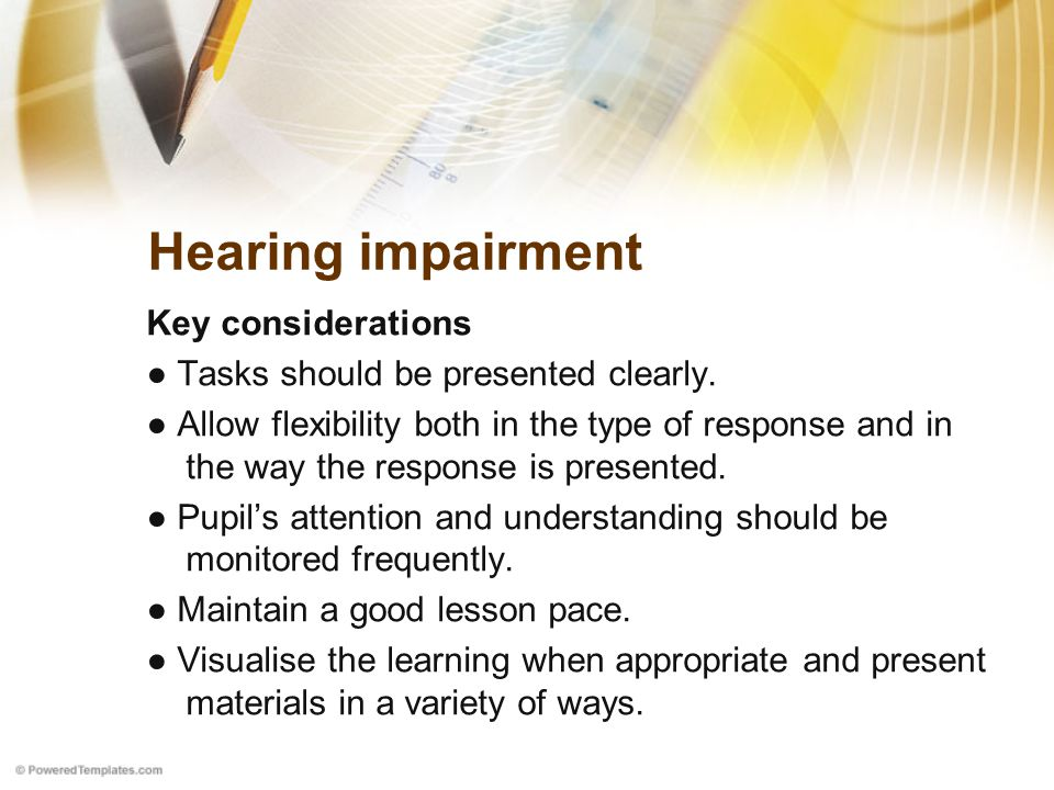 Hearing impairment Key considerations ● Tasks should be presented clearly.