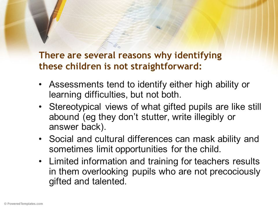There are several reasons why identifying these children is not straightforward: Assessments tend to identify either high ability or learning difficulties, but not both.