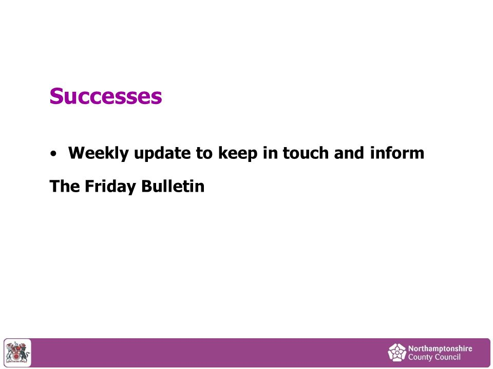 Successes Weekly update to keep in touch and inform The Friday Bulletin